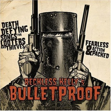 Reckless Kelley - Bulletproof
